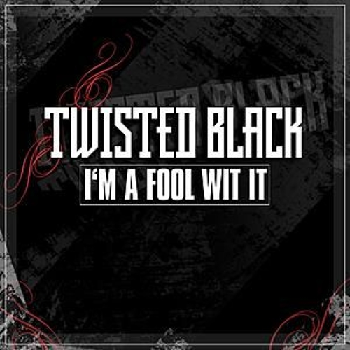 I'm A Fool Wit It by Twisted Black