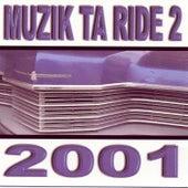 Muzik Ta Ride 2 2001 by Various Artists