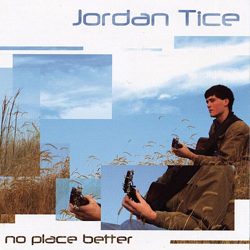 No Place Better by Jordan Tice