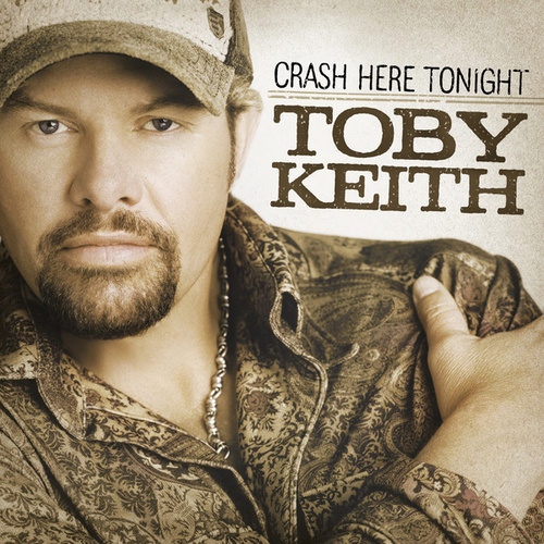 Crash Here Tonight by Toby Keith