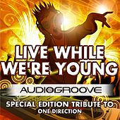 Live While We're Young by Audio Groove