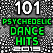 101 Psychedelic Dance Hits 2013 - Best of Top New Goa Psy Trance, Hard Electronica, Rave Anthems, Acid House, Electro, Hard Style von Various Artists