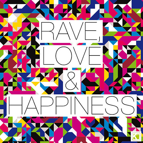 Rave, Love & Happiness (The Ultimate Summer of Rave) by Various Artists