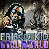 Gyal World - Single by Frisco Kid