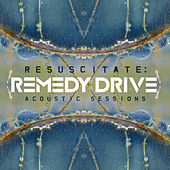 Resuscitate: Acoustic Sessions by Remedy Drive