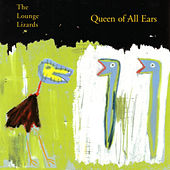 Queen Of All Ears by The Lounge Lizards