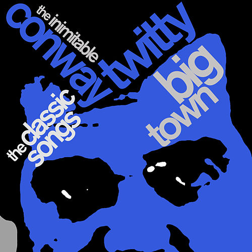 Big Town: The Classic Songs of the Inimitable Conway Twitty by Conway Twitty