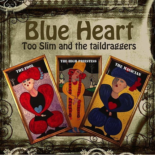 Blue Heart by Too Slim & The Taildraggers