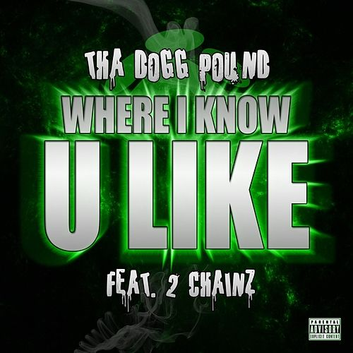 Where I Know U Like (feat. 2 Chainz) - Single by Tha Dogg Pound