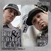 I.L.A.M. 2 - Independent Like a M#F*ka 2 - EP by Playa Rae and Trey C