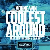Coolest Around (feat. Erk Tha Jerk & Jay Ant) - Single by Young Win