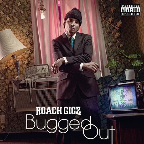 Bugged Out by Roach Gigz