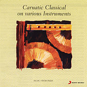 Carnatic Classical On Various Instruments by Various Artists