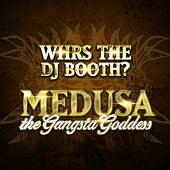 Whrs The Dj Booth? by Medusa
