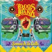 Somos De La Calle by Locos Por Juana