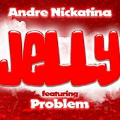 Jelly (feat. Problem) - Single by Andre Nickatina