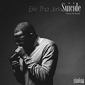 Suicide - Single by Erk Tha Jerk