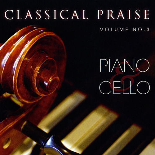 Classical Praise Volume 3:  Piano & Cello by Phillip Keveren