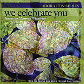Adoration Series:  We Celebrate You by Shannon Wexelberg