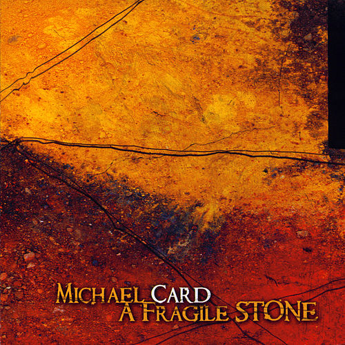 A Fragile Stone by Michael Card