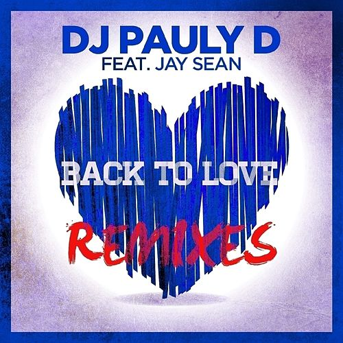 Back To Love (feat. Jay Sean) - EP by DJ Pauly D