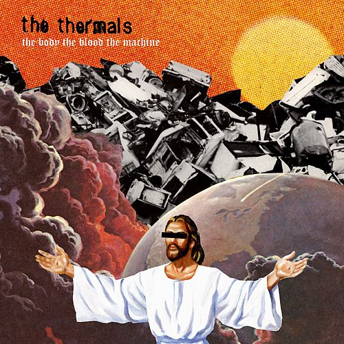 The Body, The Blood, The Machine by The Thermals