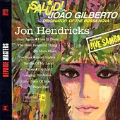 Salud! Joao Gilberto, Originator Of The Bossa Nova von Jon Hendricks