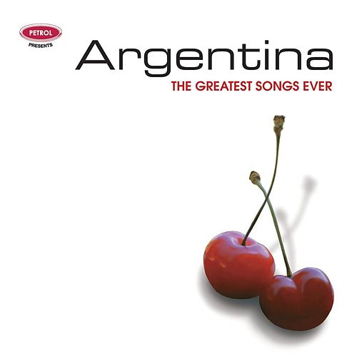 Greatest Songs Ever: Argentina by Petrol Presents