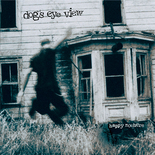 Happy Nowhere by Dog's Eye View