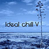Ideal Chill V by Various Artists