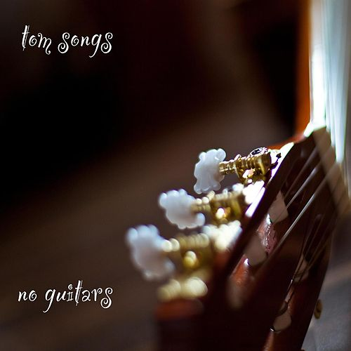 No Guitars by Tom Songs