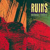 Refusal Fossil by Ruins
