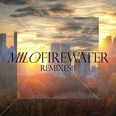 Milo Firewater Remixes by Various Artists
