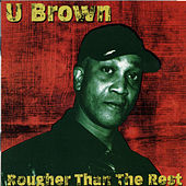 Rougher Than The Rest by U-Brown