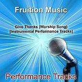 Give Thanks (Worship Song) [Instrumental Performance Tracks] by Fruition Music Inc.