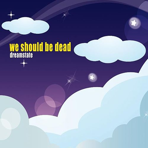 Dreamstate by We Should Be Dead
