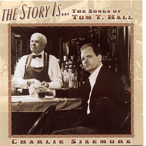 The Story Is: The Songs Of Tom T. Hall by Charlie Sizemore