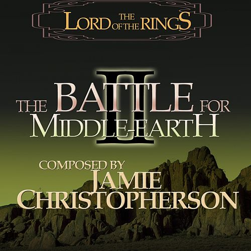 The Lord Of The Rings: The Battle For Middle-Earth 2 (Video Game Soundtrack) by Jamie Christopherson