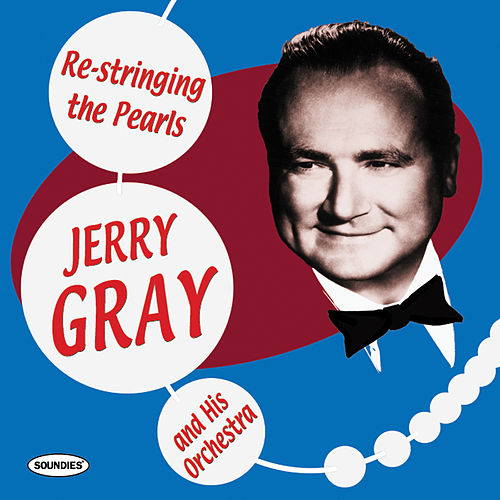 Jerry Gray and His Orchestra: Re-Stringing the Pearls by Jerry Gray
