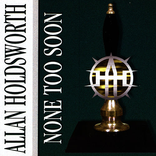 None Too Soon by Allan Holdsworth