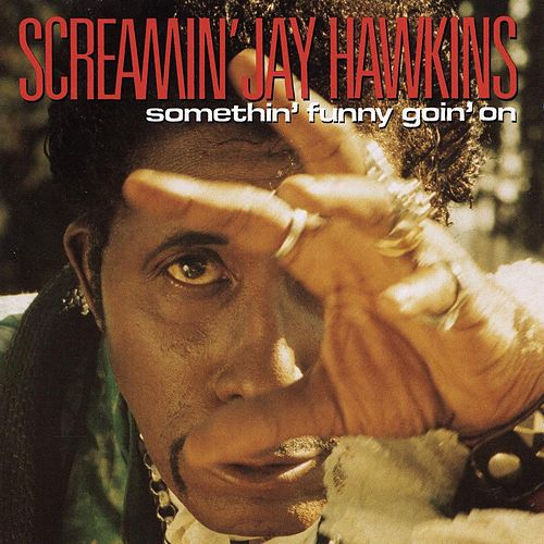 Somethin' Funny Goin' On by Screamin' Jay Hawkins