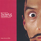 Soundtrack: The Death of Salvador Dali: Music from the Film by Felix Brenner