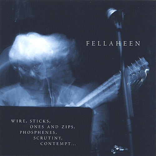 Wire, Sticks, Ones and Zips, Phosphenes, Scrutiny, Contempt by Fellaheen