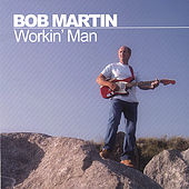 Workin' Man by Bob Martin