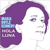 Hola Luna (feat. Paul Brady) by Maria Doyle Kennedy