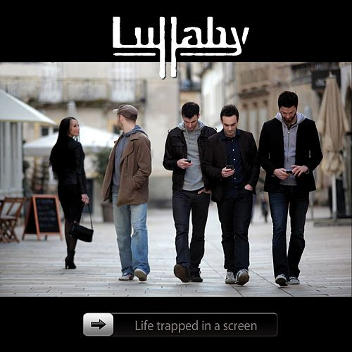 Life Trapped in a Screen by Lullaby