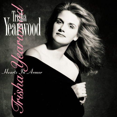 Hearts In Armor by Trisha Yearwood
