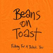 Fishing For A Thank You by Beans On Toast