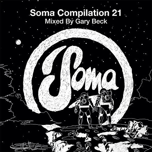 Soma Compilation 21 - Mixed By Gary Beck by Various Artists