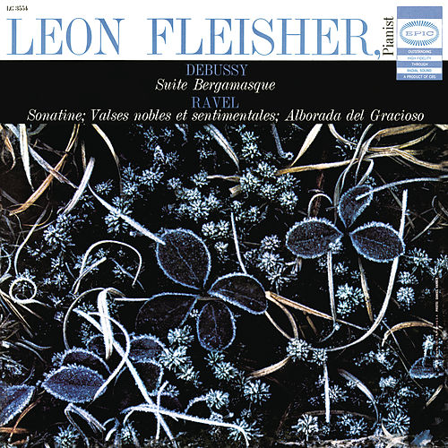 Debussy: Suite Bergamasque; Ravel: Sonatine, Valses Nobles et Sentimentales, Alborada del Gracioso (from 'Miroirs') by Leon Fleisher